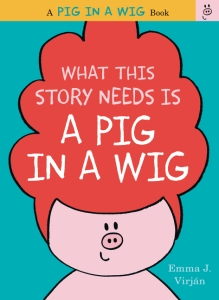 what-this-story-needs-is-a-pig-in-a-wig